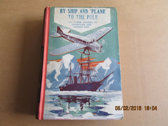 Image for By Ship and Plane to the Pole and Other Stories  of Adventure and School Life [ 1937 First Edition ]