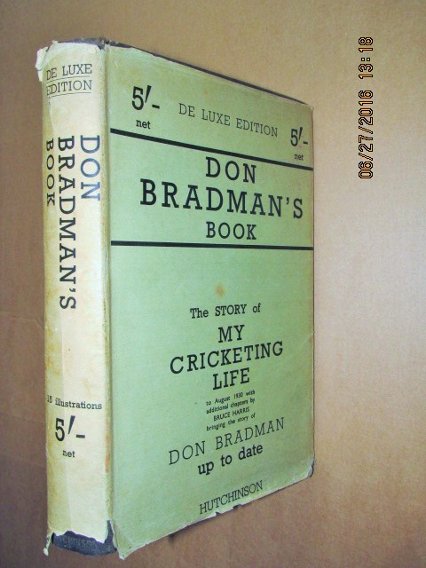 Image for Don Bradman's Book the Story of My Cricketing Life to August 1930  with Additional Chapters By Bruce Harris  [ De Luxe Edition in Dustjacket ]