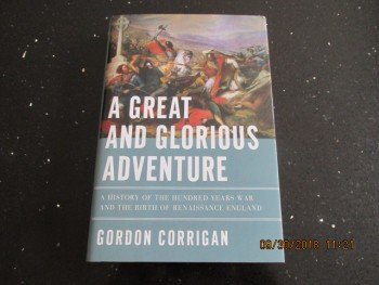 Image for A Great and Glorious Adventure  a History of the Hundred Years War and the Birth of Renaissance England